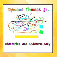 Dywane Thomas Jr.: Aleatorick and Indeterminacy
