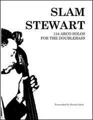 Slam Stewart: 134 Arco Solos for the Doublebass