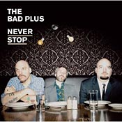 Album Review: The Bad Plus – Never Stop