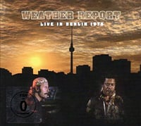 "Weather Report Celebrates 40 Years with ""Live in Berlin 1975"""