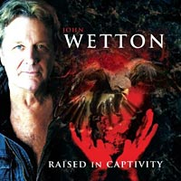John Wetton: Raised in Captivity