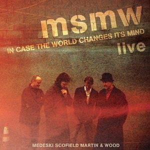 MMW and John Scofield Release MSMW Live: In Case The World Changes Its Mind