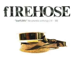 "fIREHOSE releases ""lowFLOWs: The Columbia Anthology ('91 – '93)"""