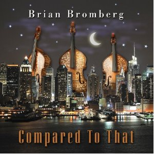 """Brian Bromberg Releases """"Compared To That"""""""