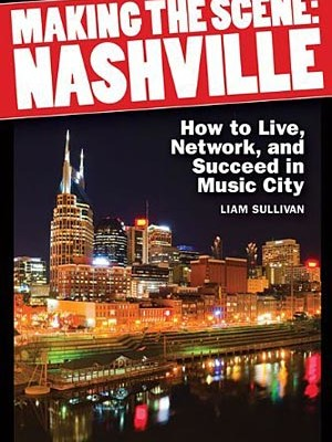 Making the Scene: Nashville – How to Live, Network, and Succeed in Music City
