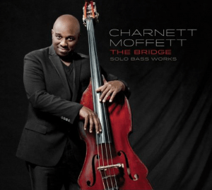 Charnett Moffett: The Bridge: Solo Bass Works