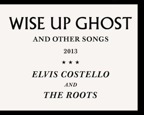"Elvis Costello and The Roots Release ""Wise Up Ghost"""