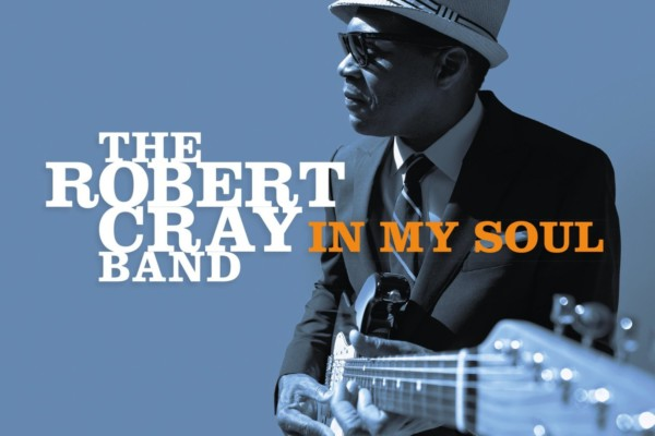 """Robert Cray Releases """"In My Soul"""", Featuring Richard Cousins"""