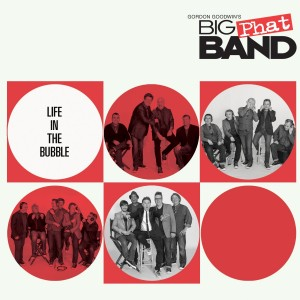 Gordon Goodwin's Big Phat Band: Life in the Bubble