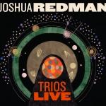 "Joshua Redman Taps Matt Penman and Reuben Rogers for ""Trios Live"""