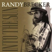 Randy Brecker: Into the Sun