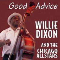 Willie Dixon and the Chicago Allstars: Good Advice