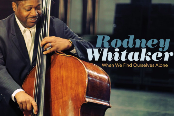 "Rhythm and Swing: Rodney Whitaker Releases ""When We Find Ourselves Alone"""