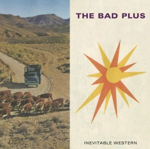The Bad Plus: Inevitable Western