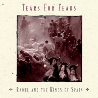 Tears For Fears: Raoul & Kings of Spain