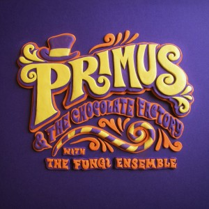Primus: Primus and the Chocolate Factory with the Fungi Ensemble