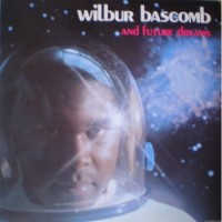 Wilbur Bascomb: And Future Dreams