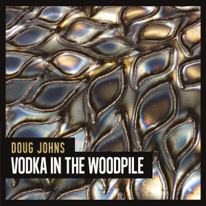 Doug Johns: Vodka In The Woodpile