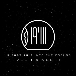 19 Foot Trio: Into the Cosmos Vol. I & II