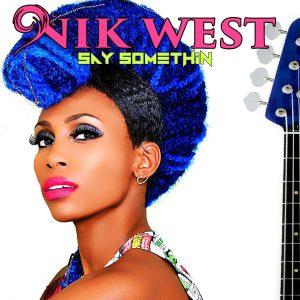 Nik West: Say Somethin