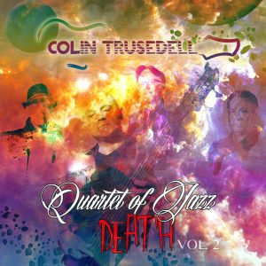 Colin Trusedell: Quartet of Jazz Death, Vol. 2