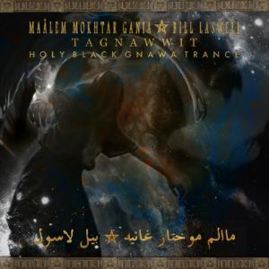 Bill Laswell: TAGNAWWIT - Holy Black Gnawa Trance