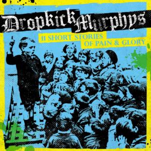 The Dropkick Murphys: 11 Short Stories of Pain & Glory