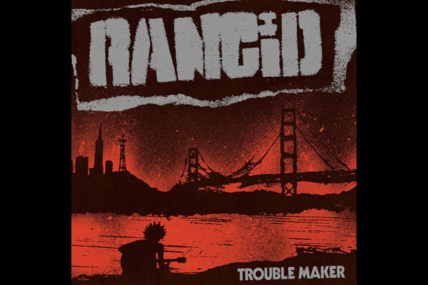 "Rancid Returns with ""Trouble Maker"""