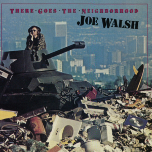 Joe Walsh: There Goes the Neighborhood