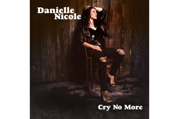 "Danielle Nicole Returns with ""Cry No More"""