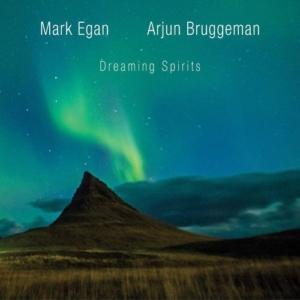 Mark Egan and Arjun Bruggeman: Dreaming Spirits