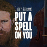 """Casey Abrams Releases """"Put A Spell On You"""""""