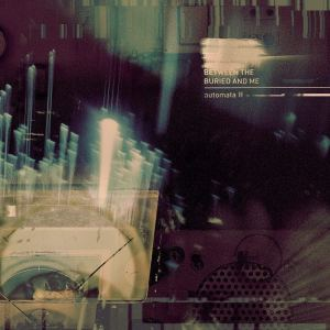 Between the Buried and Me: Automata II