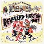"Reverend Horton Heat Releases ""Whole New Life"""