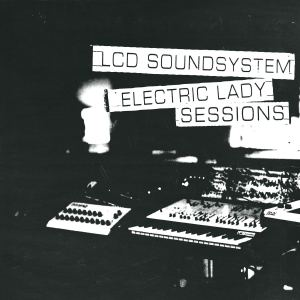 LCD Soundsystem: Electric Lady Sessions
