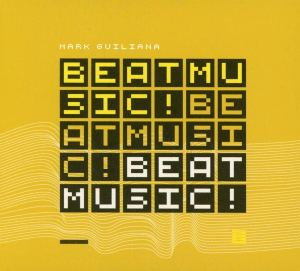 Mark Guiliana: BEAT MUSIC! BEAT MUSIC! BEAT MUSIC!