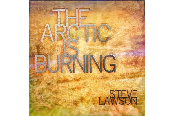 "Steve Lawson Releases ""The Arctic Is Burning"""