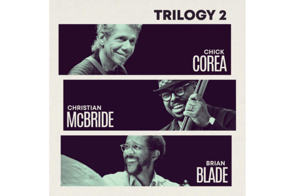 "Chick Corea, Brian Blade, and Christian McBride Release ""Trilogy 2"""