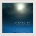"The Dave Pope Trio Releases ""You and the Night and the Music"""