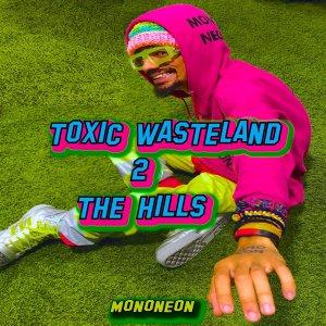 MonoNeon: Toxic Wasteland 2 The Hills