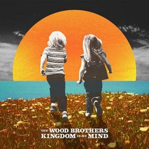 The Wood Brothers: Kingdom in My Mind