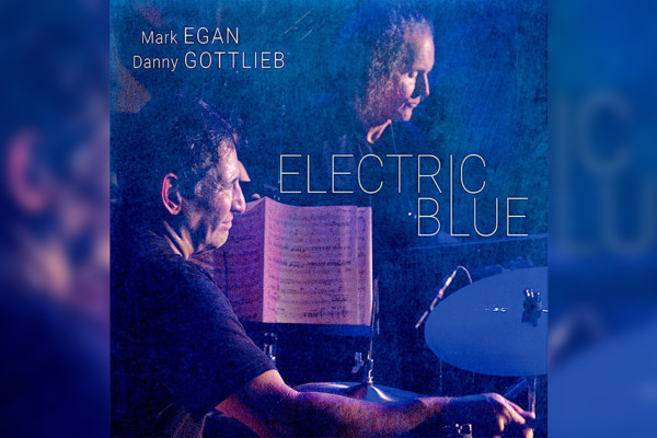 "Mark Egan and Danny Gottlieb Release ""Electric Blue"""