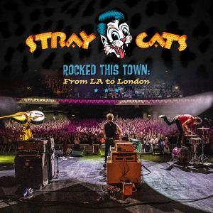 The Stray Cats: Rocked This Town: From LA to London