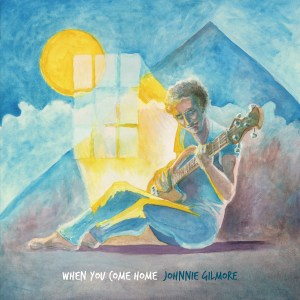 Johnnie Gilmore: When You Come Home