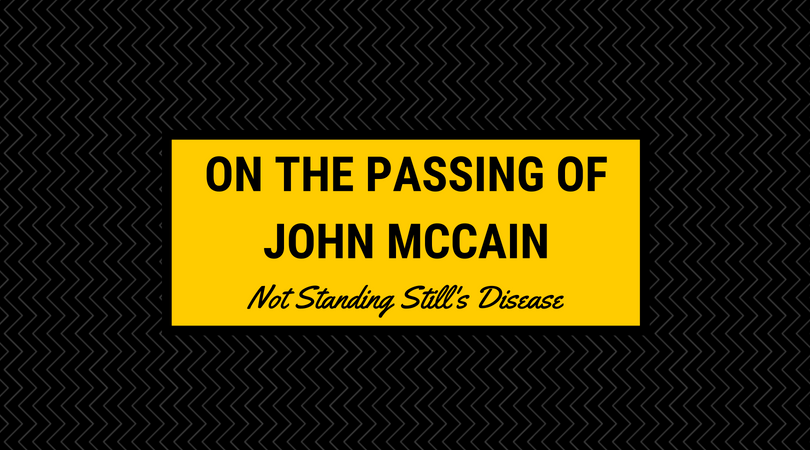 black background with yellow textbox and black text: On The Passing of John McCain Not Standing Still's Disease