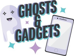 ghosts & gadgets
