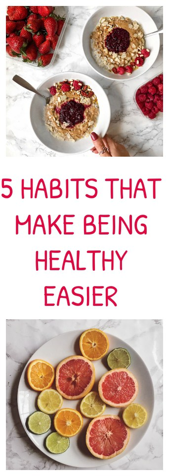 5 HABITS THAT MAKE BEING HEALTHY EASIER