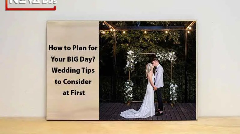 How to Plan for Your BIG Day? – Wedding Tips to Consider at First