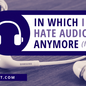 In Which I No Longer Hate Audiobooks