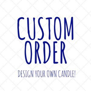Custom Order | Design Your Own Candle!